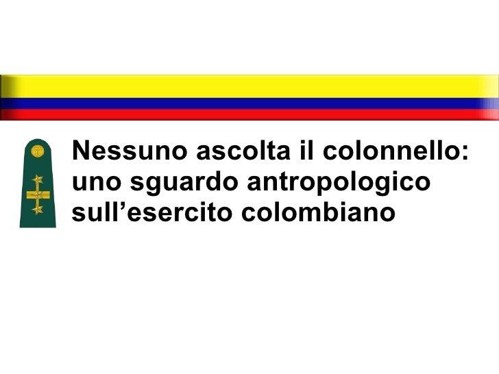 Nessuno ascolta il colonnello:  uno sguardo antropologico sull'esercito colombiano