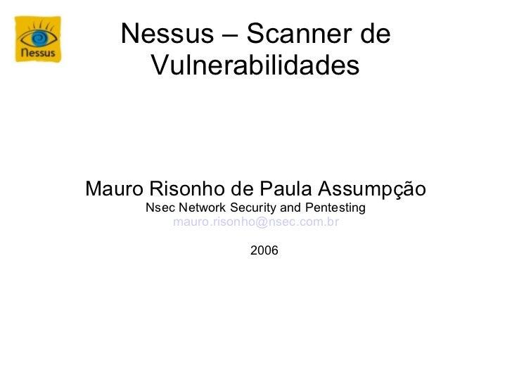 Nessus – Scanner de     VulnerabilidadesMauro Risonho de Paula Assumpção     Nsec Network Security and Pentesting         ...