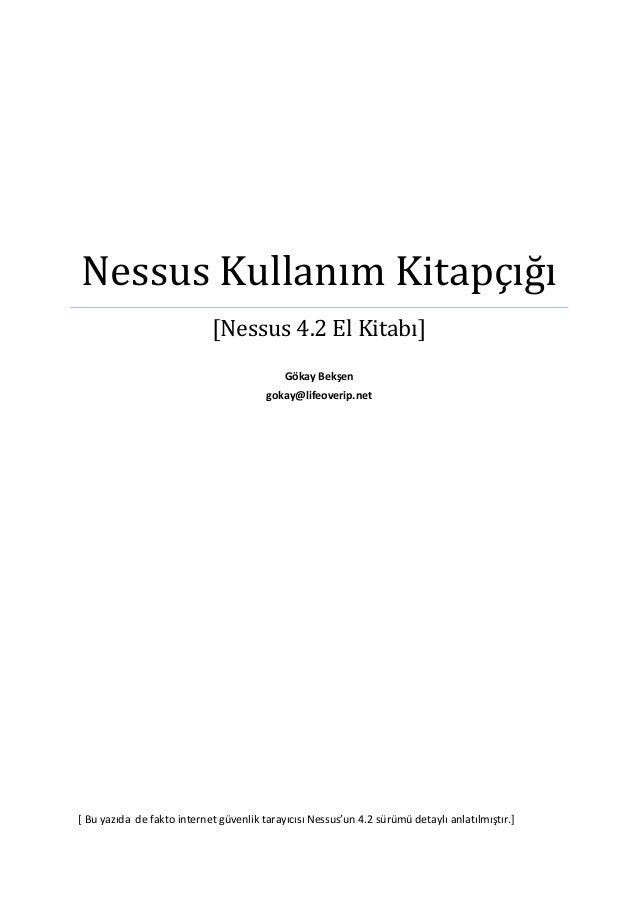 Nessus Kullanım Kitapçığı [Nessus 4.2 El Kitabı] Gökay Bekşen gokay@lifeoverip.net  [ Bu yazıda de fakto internet güvenlik...
