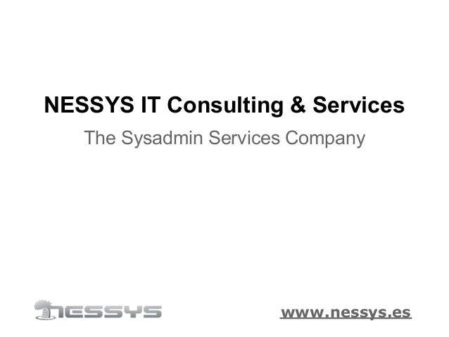 NESSYS IT Consulting & Services   The Sysadmin Services Company                       www.nessys.es