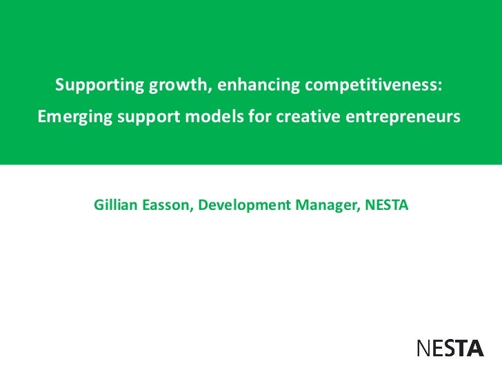 Supporting growth, enhancing competitiveness:Emerging support models for creative entrepreneurs      Gillian Easson, Devel...