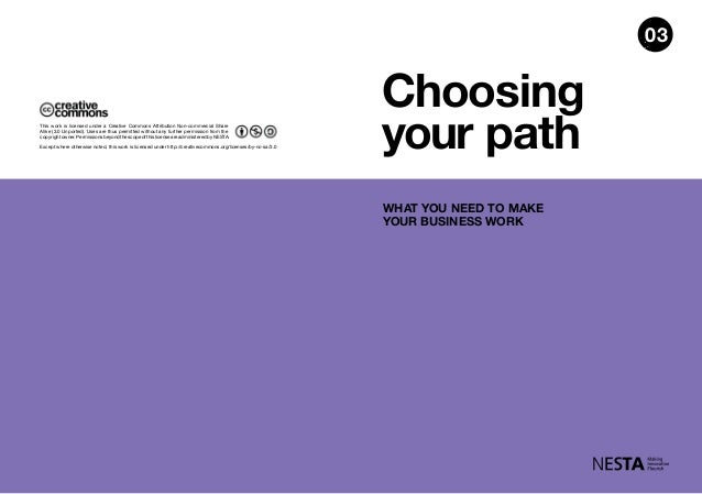 Choosing your path WHAT YOU NEED TO MAKE YOUR BUSINESS WORK Except where otherwise noted, this work is licensed under http...