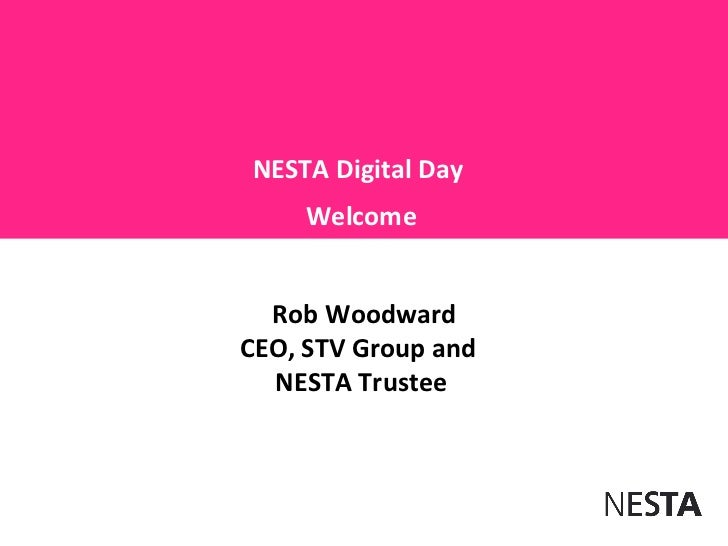 NESTA Digital Day     Welcome  Rob WoodwardCEO, STV Group and  NESTA Trustee