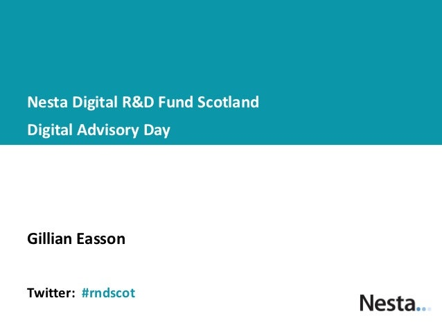 Nesta Digital R&D Fund ScotlandDigital Advisory DayGillian EassonTwitter: #rndscot