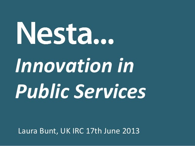 Innovation in Public Services Laura Bunt, UK IRC 17th June 2013