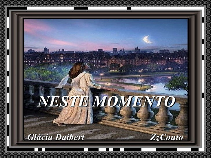 NESTE MOMENTO <ul><li>Glácia Daibert  ZzCouto </li></ul>
