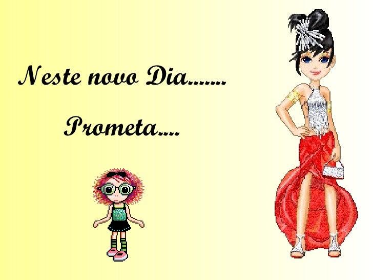Neste novo Dia....... Prometa....
