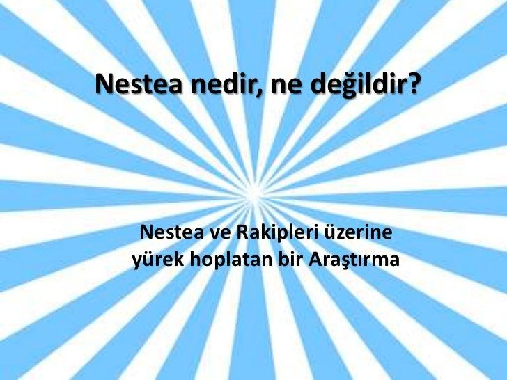 Nestea nedir, ne değildir?   Nestea ve Rakipleri üzerine  yürek hoplatan bir Araştırma