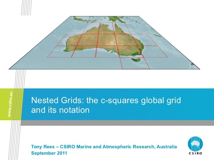 Nested Grids: the c-squares global grid and its notation Tony Rees – CSIRO Marine and Atmospheric Research, Australia Sept...