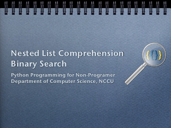 Nested List Comprehension              {{}}Binary SearchPython Programming for Non-ProgramerDepartment of Computer Science...