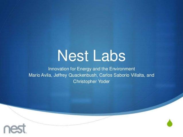 Nest Labs          Innovation for Energy and the EnvironmentMario Avila, Jeffrey Quackenbush, Carlos Saborio Villalta, and...