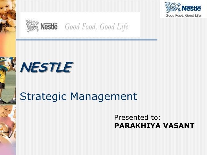 NESTLE<br />Strategic Management<br />Presented to:<br />PARAKHIYA VASANT<br />