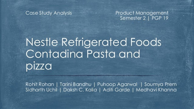 Case Study Analysis  Product Management Semester 2 | PGP 19  Nestle Refrigerated Foods Contadina Pasta and pizza Rohit Roh...