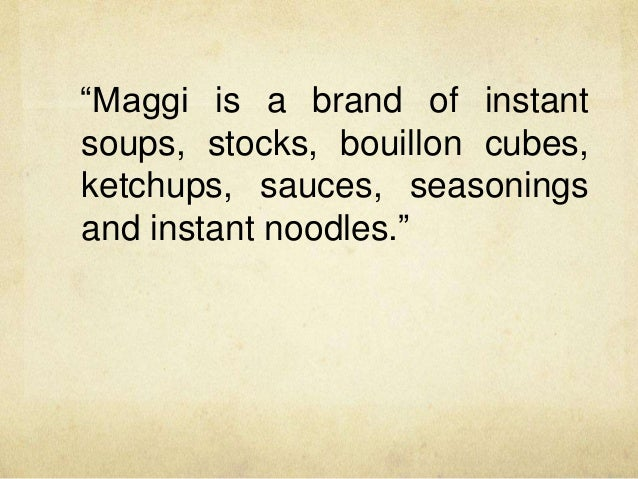 mission statement maggi brands Responsible behaviour in the company means not only living the values and demands framed in our mission statement,  filter by brands search by postcode.