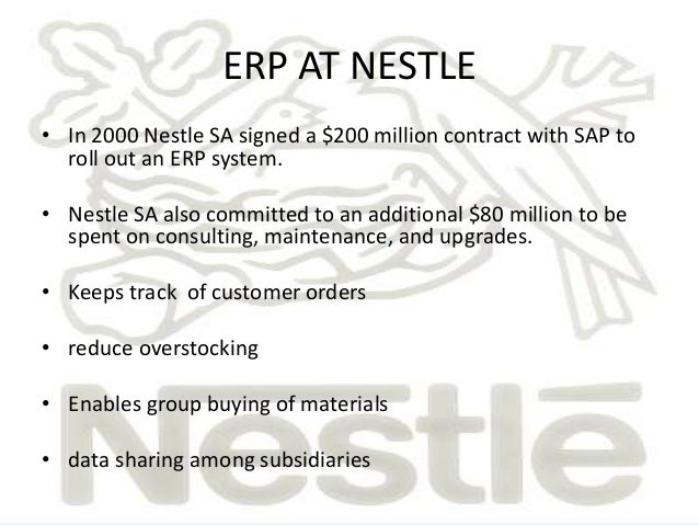 nestle erp Nestle is a multinational company based on switzerland, was establish long ago in 1866 by henri nestle which supplies different kinds of food products over the period nestle has grown as.