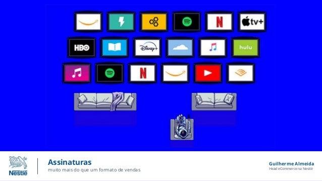 Assinaturas muito mais do que um formato de vendas Guilherme Almeida Head eCommerce na Nestlé