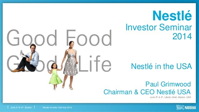 Nestlé Investor Seminar 2014June 3rd & 4th, Boston Nestlé Investor Seminar 2014 Paul Grimwood Chairman & CEO Nestlé USA Ju...