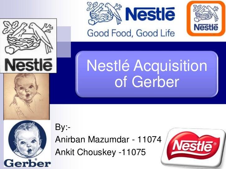 Nestlé Acquisition          of GerberBy:-Anirban Mazumdar - 11074Ankit Chouskey -11075