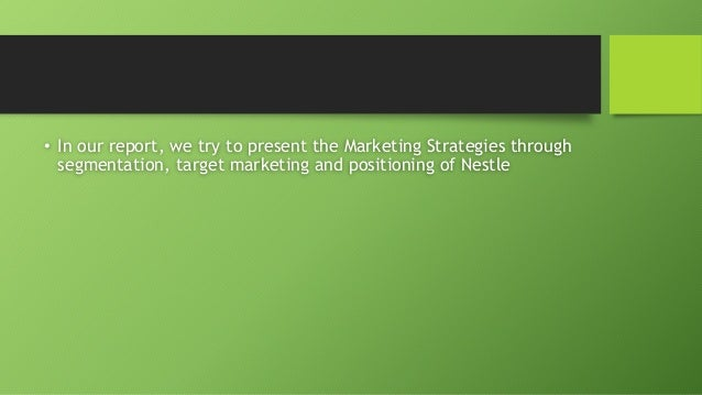 nestle recommendations strategy Marketing strategy assignment report on: international marketing strategies of nestle company this report provides some recommendations for nestle india people, process and physical evidence have been integrated well with the nestle marketing strategy to market its products.