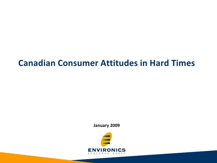 Canadian Consumer Attitudes in Hard Times                      January 2009