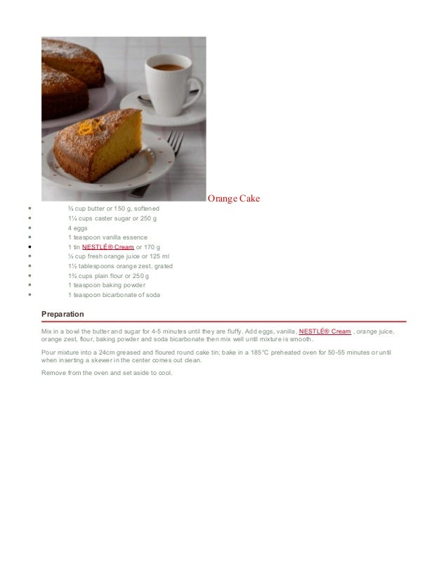 Orange Cake • ¾ cup butter or 150 g, softened • 1¼ cups caster sugar or 250 g • 4 eggs • 1 teaspoon vanilla essence • 1 ti...