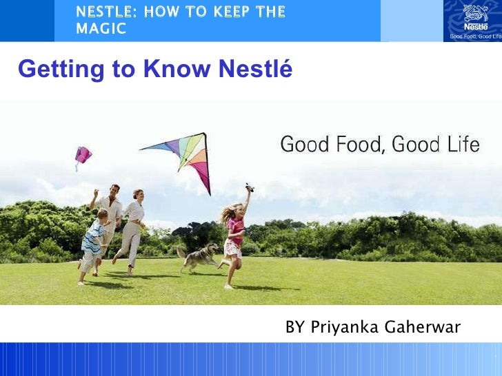 Getting to Know Nestlé NESTLE: HOW TO KEEP THE MAGIC  GOING.... BY Priyanka Gaherwar