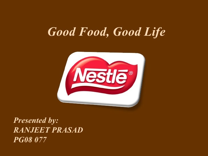 Good Food, Good Life Presented by:  RANJEET PRASAD PG08 077