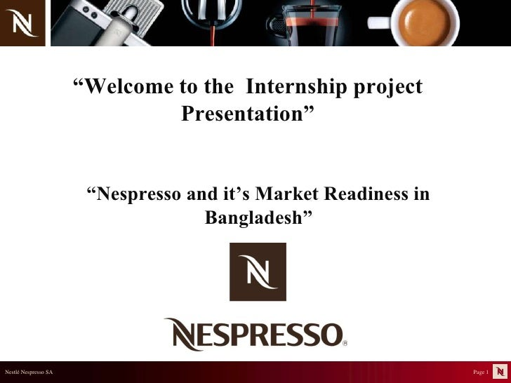 """Welcome to the  Internship project Presentation""<br />""Nespresso and it's Market Readiness in Bangladesh""<br />"
