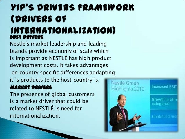 nestle internationalization Drivers of internationalization cost drivers nestle'smarket leadership and leading brands provide economy of scale which is important as nestlÉ has high product.
