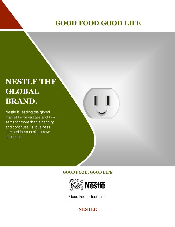 GOOD FOOD GOOD LIFENESTLE THEGLOBALBRAND.Nestle is leading the globalmarket for beverages and fooditems for more than a ce...