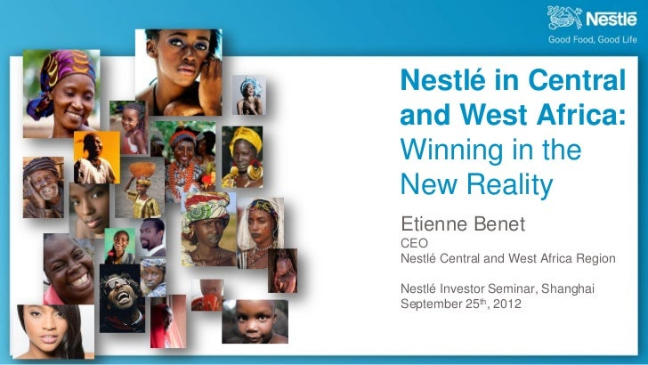 Nestlé in Centraland West Africa:Winning in theNew RealityEtienne BenetCEONestlé Central and West Africa RegionNestlé Inve...