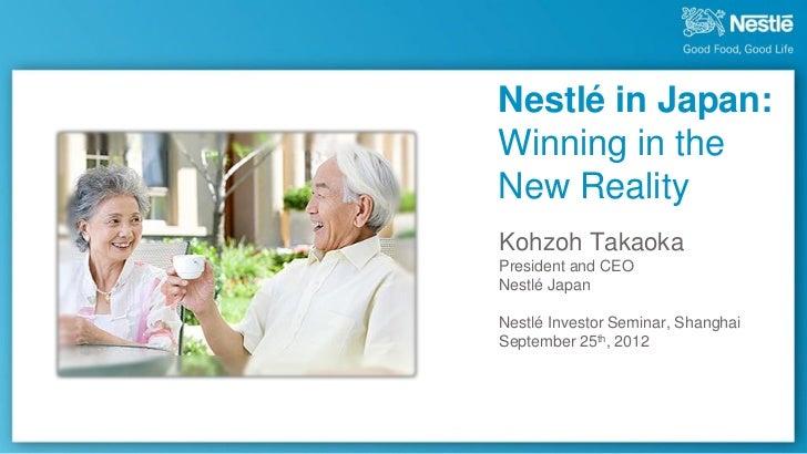Nestlé in Japan:Winning in theNew RealityKohzoh TakaokaPresident and CEONestlé JapanNestlé Investor Seminar, ShanghaiSepte...