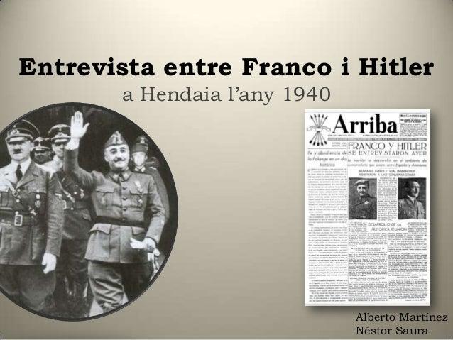 Entrevista entre Franco i Hitler       a Hendaia l'any 1940                              Alberto Martínez                 ...