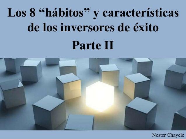 """Los 8 """"hábitos"""" y características de los inversores de éxito Parte II Nestor Chayele"""