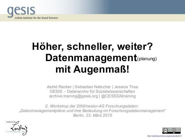Höher, schneller, weiter? Datenmanagement mit Augenmaß! Astrid Recker | Sebastian Netscher | Jessica Trixa GESIS – Datenar...