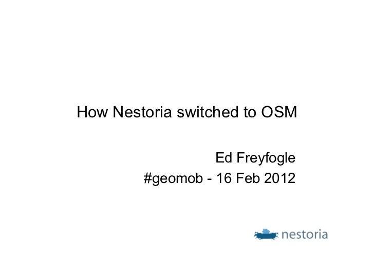 How Nestoria switched to OSM                  Ed Freyfogle        #geomob - 16 Feb 2012