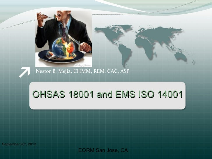 Nestor B. Mejia, CHMM, REM, CAC, ASP                 OHSAS 18001 and EMS ISO 14001September 20th, 2012                    ...