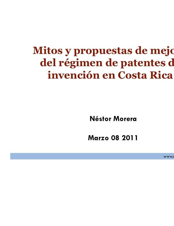 Mitos y propuestas de mejora del régimen de patentes de  invención en Costa Rica          Néstor Morera         Marzo 08 2...