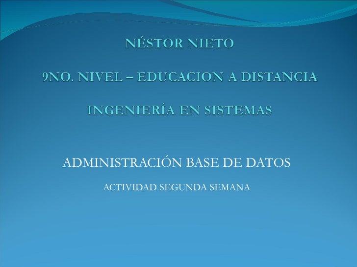 ADMINISTRACIÓN BASE DE DATOS ACTIVIDAD SEGUNDA SEMANA