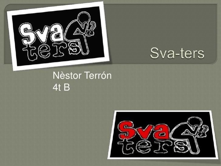 Sva-ters<br />Nèstor Terrón<br />4t B<br />
