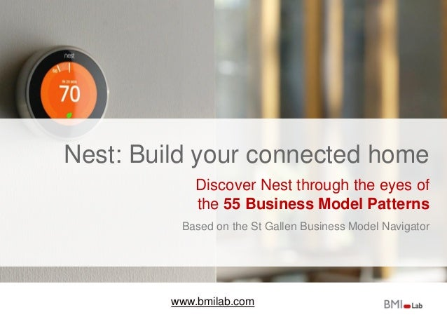 www.bmilab.com Nest: Build your connected home Discover Nest through the eyes of the 55 Business Model Patterns Based on t...