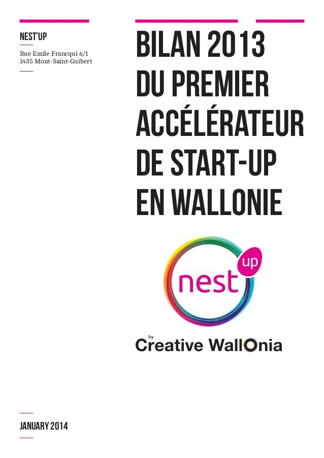 NEST'up Rue Emile Francqui 6/1 1435 Mont-Saint-Guibert  JANUARY 2014  Bilan 2013 du premier accélérateur de start-up en Wa...