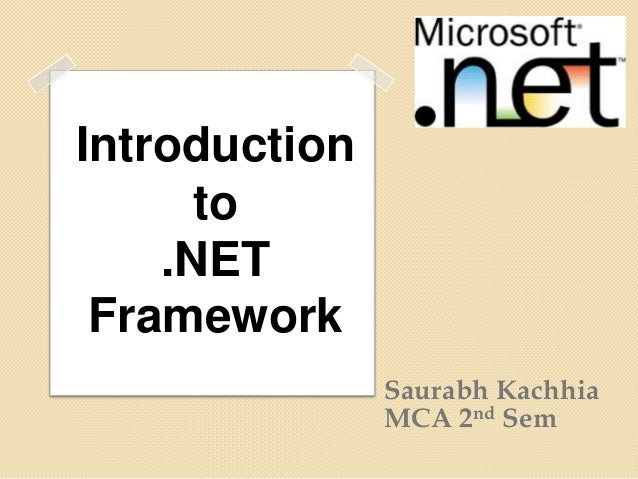 Introduction      to    .NET Framework               Saurabh Kachhia               MCA 2nd Sem