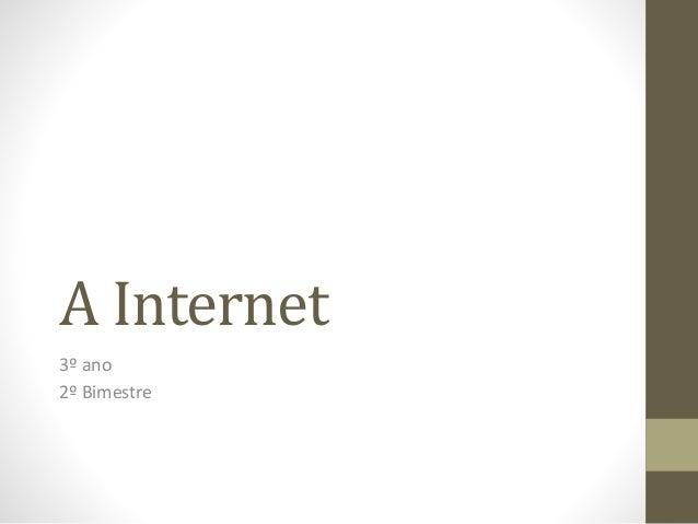 A Internet 3º ano 2º Bimestre