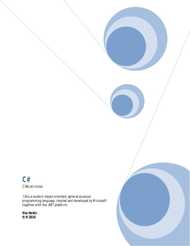 C# C#overview C# is a modern object-oriented, general-purpose programming language, created and developed by Microsoft tog...