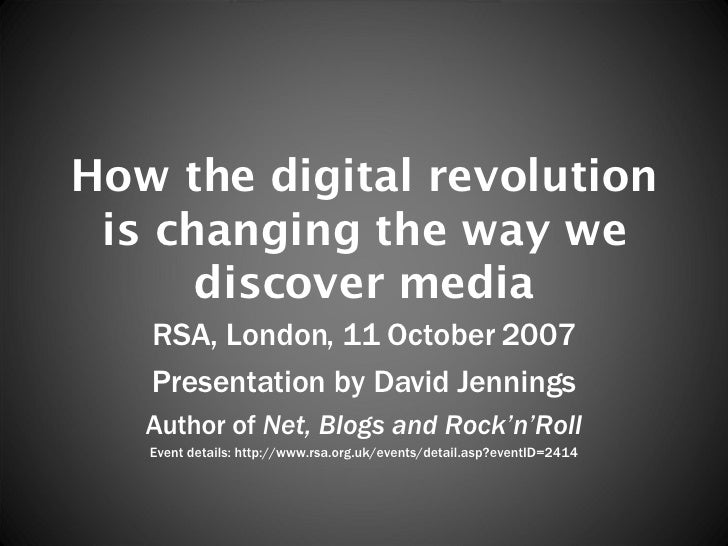 How the digital revolution is changing the way we discover media RSA, London, 11 October 2007 Presentation by David Jennin...