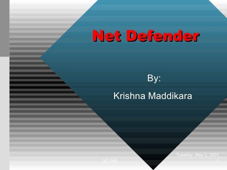 Net Defender  By: Krishna Maddikara  Tuesday, May 2, 2001 SC 546