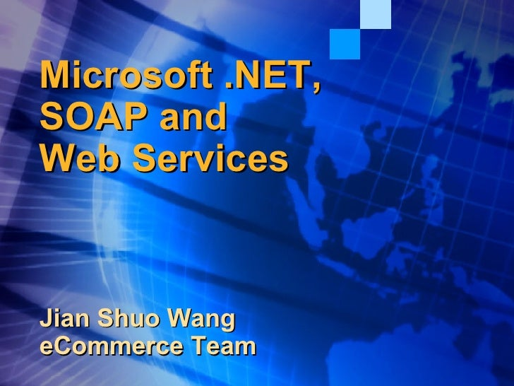 Microsoft .NET, SOAP and  Web Services Jian Shuo Wang eCommerce Team