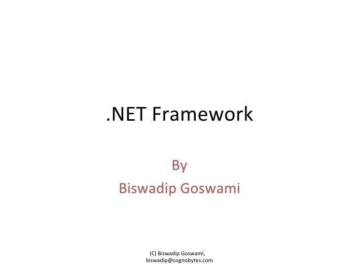 .NET Framework By Biswadip Goswami (C) Biswadip Goswami,  [email_address]