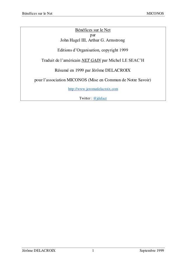 Bénéfices sur le Net MICONOS Jérôme DELACROIX 1 Septembre 1999 Bénéfices sur le Net par John Hagel III, Arthur G. Armstron...